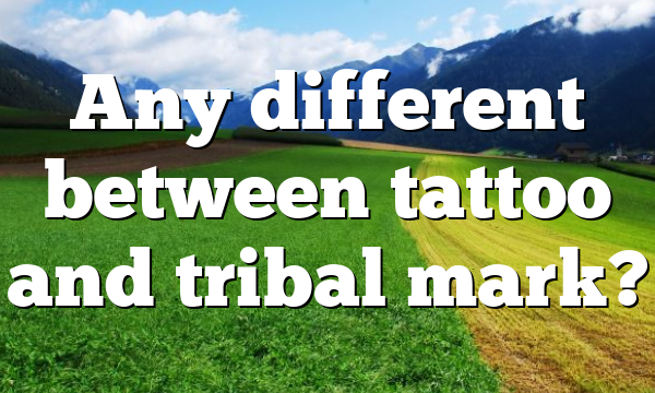 Any different between tattoo and tribal mark?