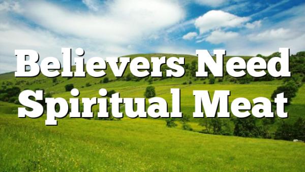 Believers Need Spiritual Meat
