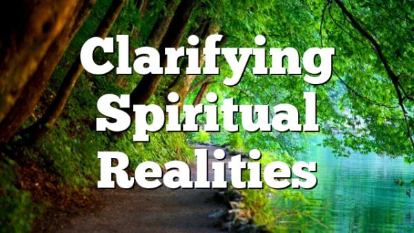 Clarifying Spiritual Realities