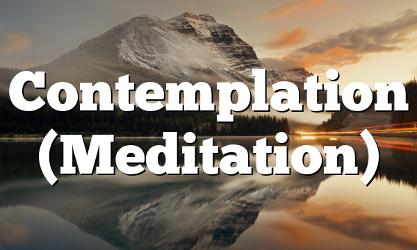 Contemplation (Meditation)