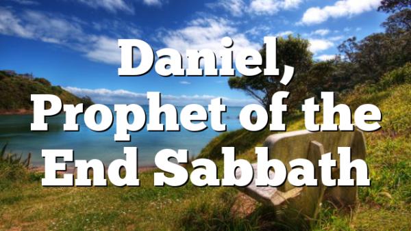 Daniel, Prophet of the End Sabbath