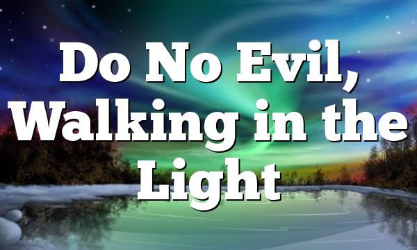 Do No Evil, Walking in the Light
