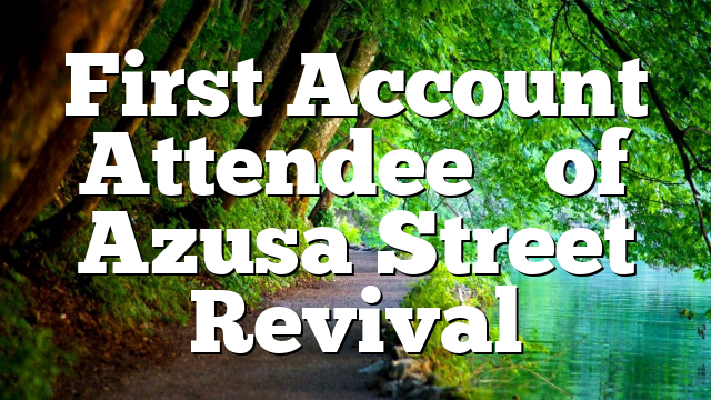 First Account Attendee's of Azusa Street Revival
