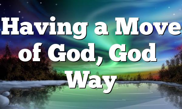 Having a Move of God, God's Way