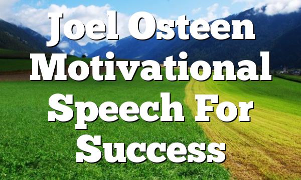 Joel Osteen Motivational Speech For Success