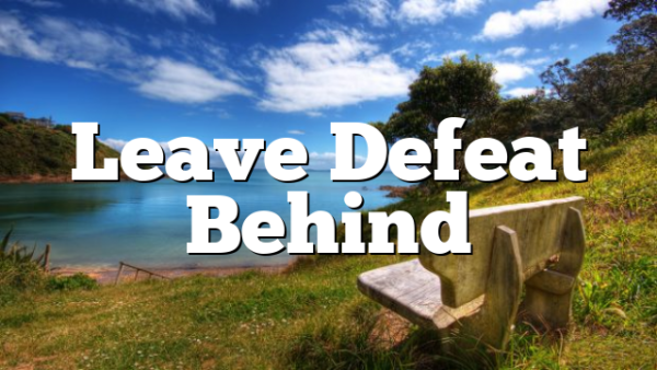 Leave Defeat Behind