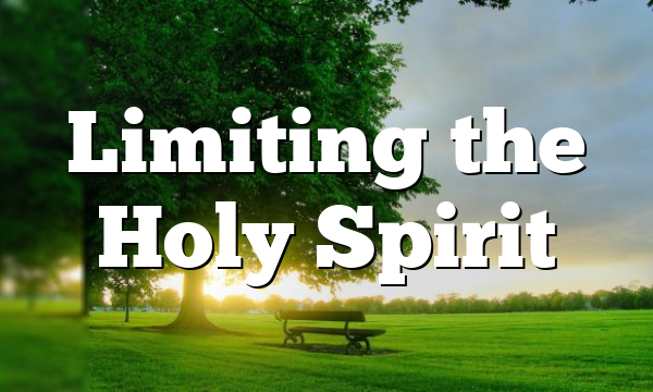 Limiting the Holy Spirit