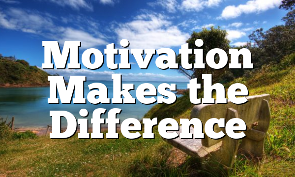 Motivation Makes the Difference