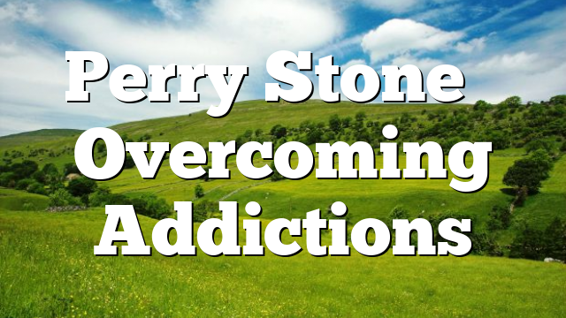 Perry Stone – Overcoming Addictions