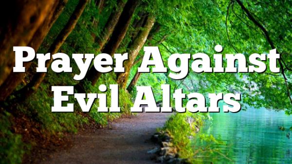 Prayer Against Evil Altars