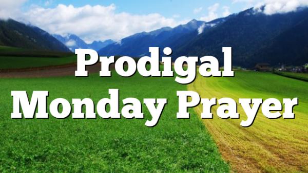 Prodigal Monday Prayer