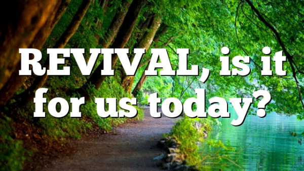 REVIVAL, is it for us today?