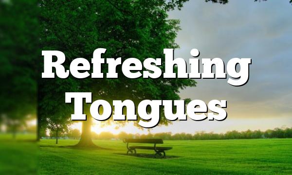 Refreshing Tongues