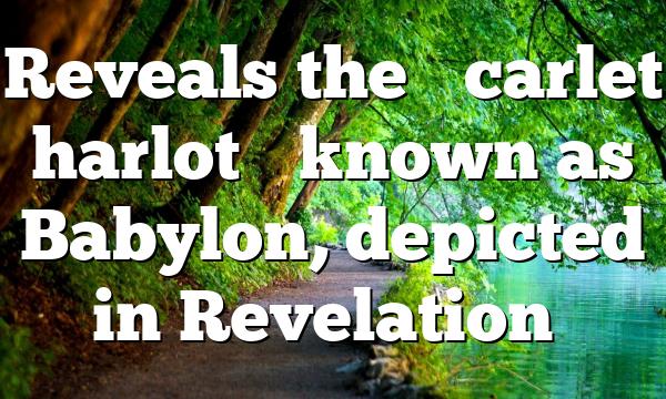 "Reveals the ""scarlet harlot"" known as Babylon, depicted in Revelation…"