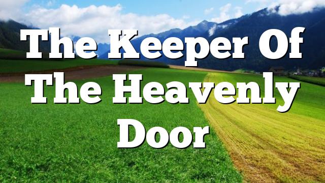 The Keeper Of The Heavenly Door