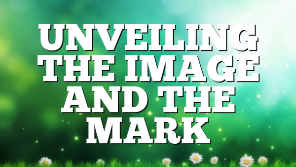 UNVEILING THE IMAGE AND THE MARK