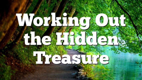Working Out the Hidden Treasure