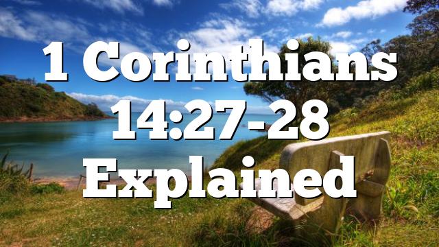 1 Corinthians 14:27-28 Explained