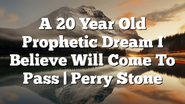 A 20 Year Old Prophetic Dream I Believe Will Come To Pass   Perry Stone
