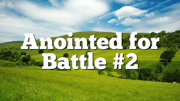 Anointed for Battle #2