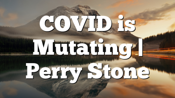 COVID is Mutating | Perry Stone