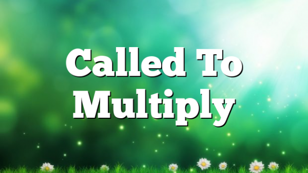 Called To Multiply