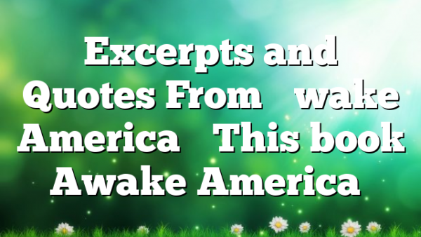 """Excerpts and Quotes From """"Awake America"""" This book Awake America…"""