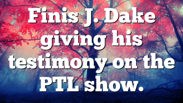 Finis J. Dake giving his testimony on the PTL show.