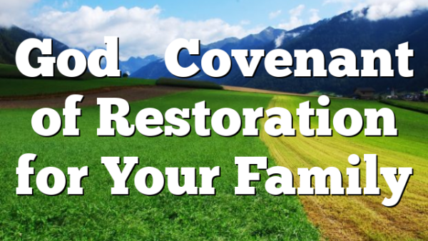 God's Covenant of Restoration for Your Family