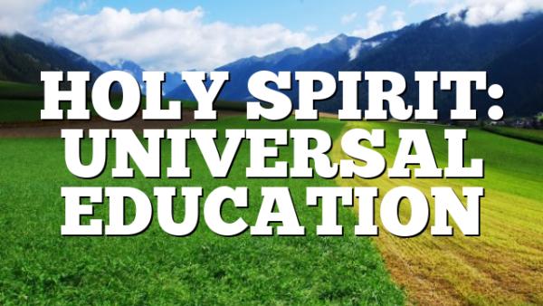 HOLY SPIRIT: UNIVERSAL EDUCATION