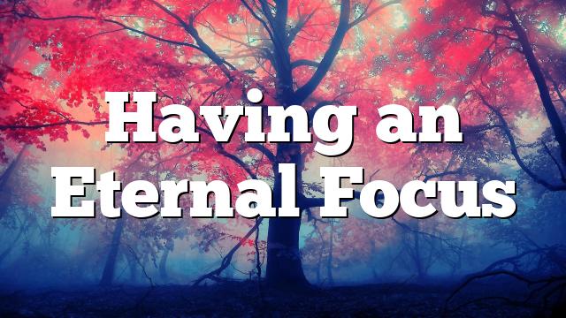 Having an Eternal Focus