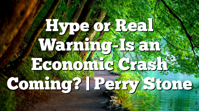 Hype or Real Warning-Is an Economic Crash Coming?   Perry Stone