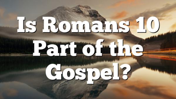 Is Romans 10 Part of the Gospel?