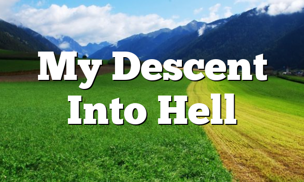 My Descent Into Hell