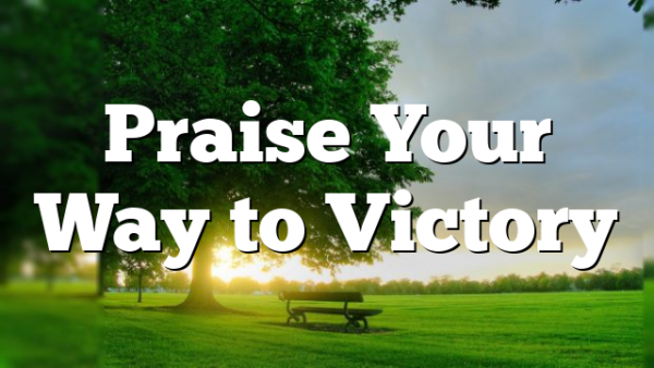 Praise Your Way to Victory