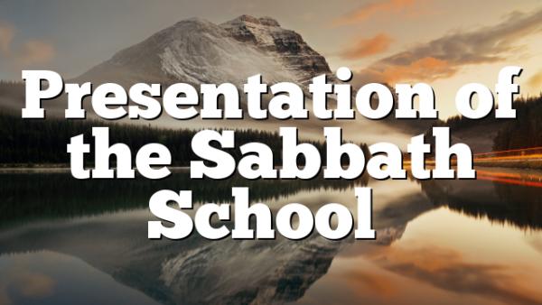 Presentation of the Sabbath School…
