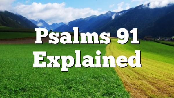 Psalms 91 Explained