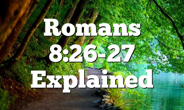 Romans 8:26-27 Explained