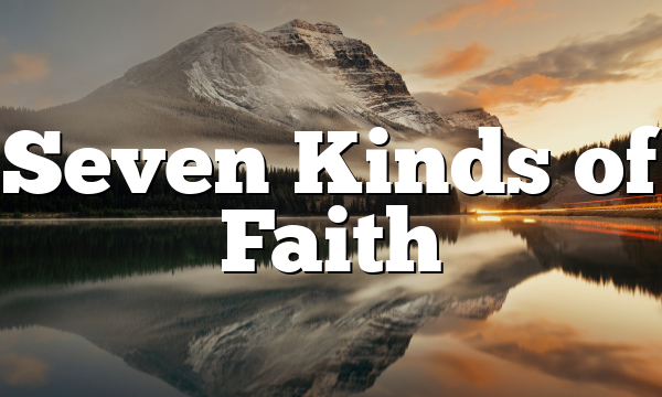 Seven Kinds of Faith