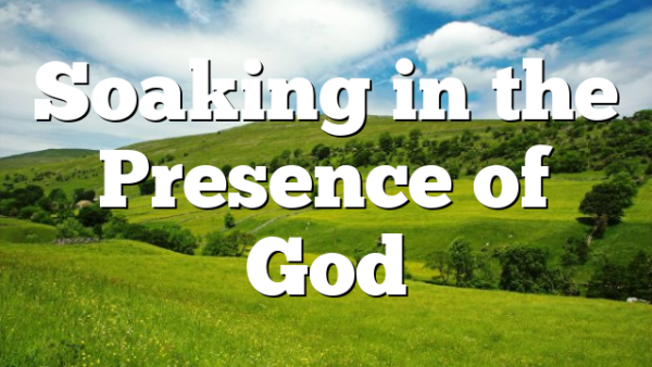 Soaking in the Presence of God
