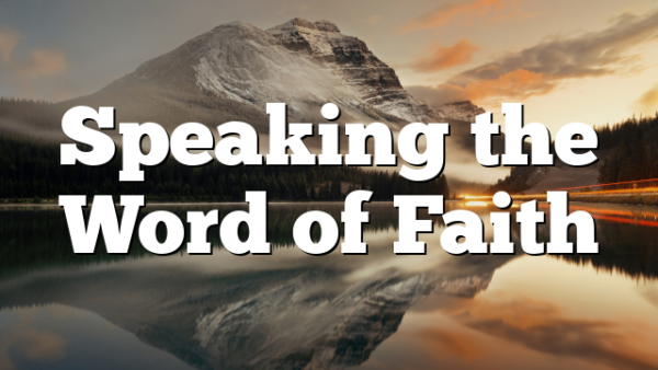 Speaking the Word of Faith