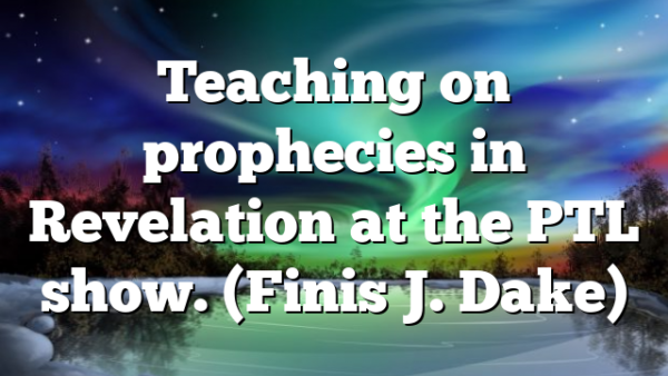 Teaching on prophecies in Revelation at the PTL show. (Finis J. Dake)
