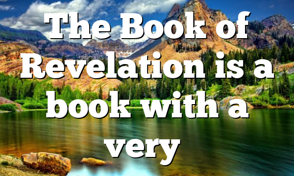 The Book of Revelation is a book with a very…