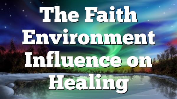 The Faith Environment Influence on Healing