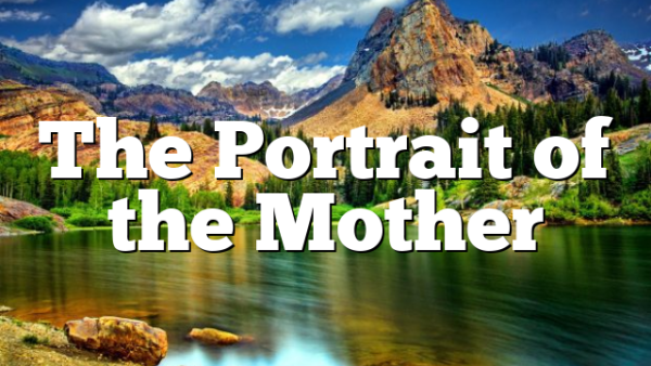 The Portrait of the Mother