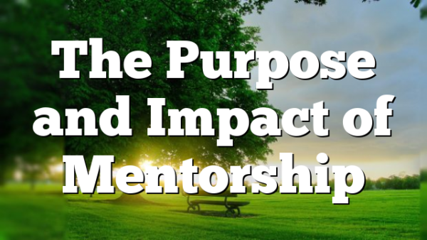 The Purpose and Impact of Mentorship