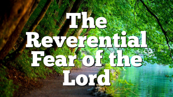 The Reverential Fear of the Lord