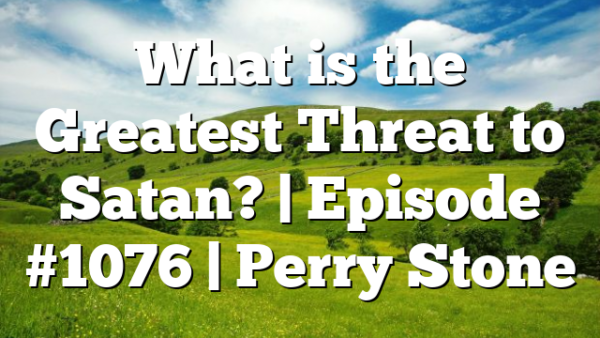 What is the Greatest Threat to Satan?   Episode #1076   Perry Stone