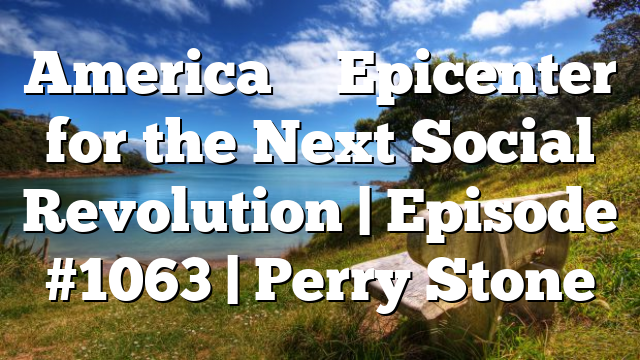 America – Epicenter for the Next Social Revolution   Episode #1063   Perry Stone