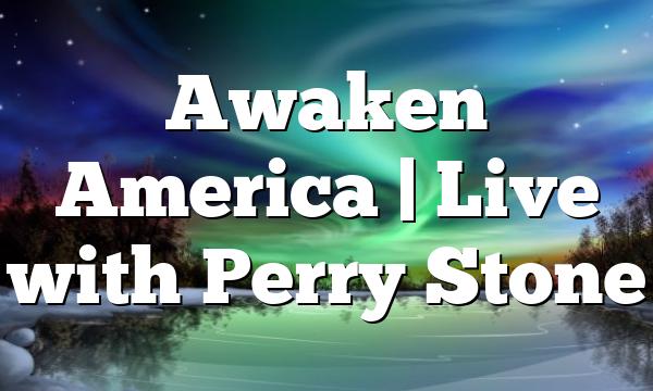 Awaken America | Live with Perry Stone